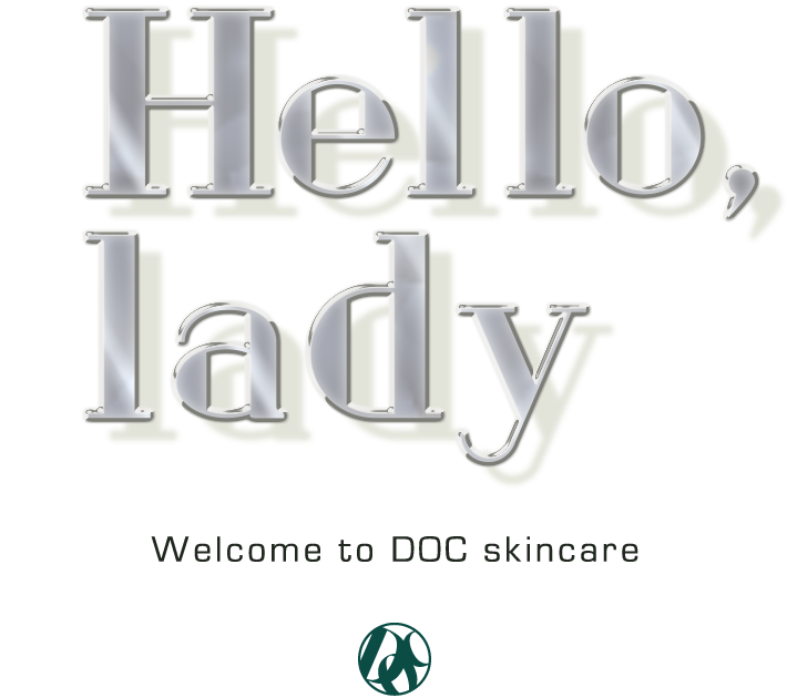 Hello, lady / Welcome to DOC skincare